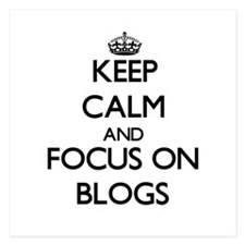 Keep Calm by focusing on Blogs Invitations