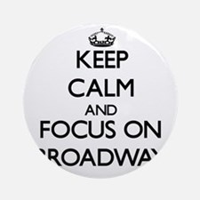 Keep Calm by focusing on Broadway Ornament (Round)