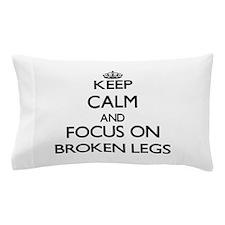 Keep Calm by focusing on Broken Legs Pillow Case