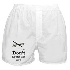 Don't Drone Me Bro Boxer Shorts