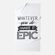 Whatever You Do Make It Epic Beach Towel