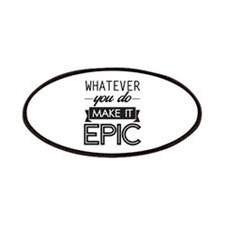 Whatever You Do Make It Epic Patches