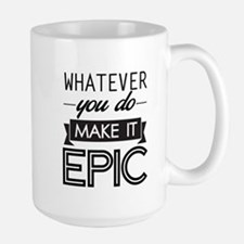 Whatever You Do Make It Epic Mugs
