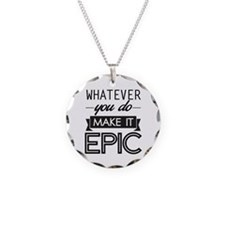 Whatever You Do Make It Epic Necklace