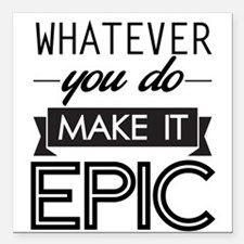 Whatever You Do Make It Epic Square Car Magnet 3""