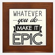 Whatever You Do Make It Epic Framed Tile