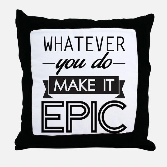 Whatever You Do Make It Epic Throw Pillow