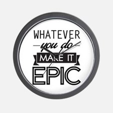 Whatever You Do Make It Epic Wall Clock