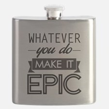Whatever You Do Make It Epic Flask