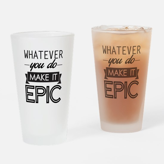 Whatever You Do Make It Epic Drinking Glass