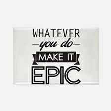 Whatever You Do Make It Epic Magnets