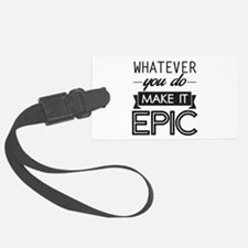 Whatever You Do Make It Epic Luggage Tag