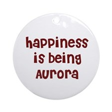 happiness is being Aurora Ornament (Round)