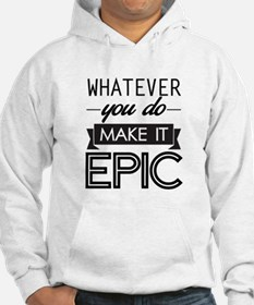 Whatever You Do Make It Epic Hoodie