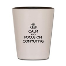 Keep Calm by focusing on Commuting Shot Glass
