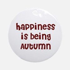 happiness is being Autumn Ornament (Round)