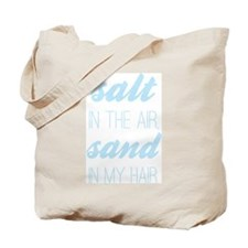 Salt in the Air, Sand in my Hair Tote Bag