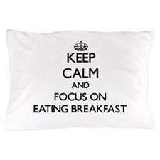Keep Calm by focusing on Eating Breakf Pillow Case