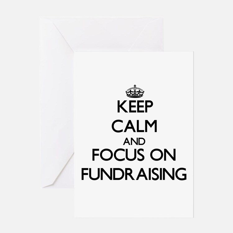 Keep Calm by focusing on Fundraisin Greeting Cards