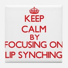 Keep Calm by focusing on Lip Synching Tile Coaster