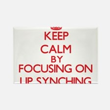 Keep Calm by focusing on Lip Synching Magnets