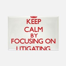 Keep Calm by focusing on Litigating Magnets