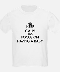 Keep Calm by focusing on Having A Baby T-Shirt