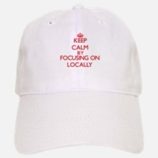 Keep Calm by focusing on Locally Baseball Baseball Cap