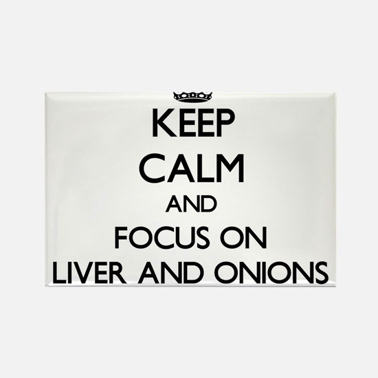 Keep Calm by focusing on Liver And Onions Magnets