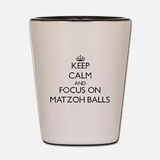 Keep Calm by focusing on Matzoh Balls Shot Glass