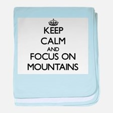 Keep Calm by focusing on Mountains baby blanket