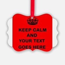 Keep calm and Your Text Ornament