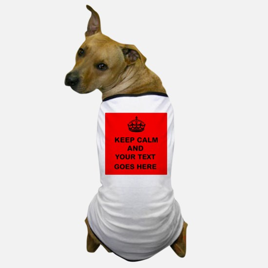 Keep calm and Your Text Dog T-Shirt
