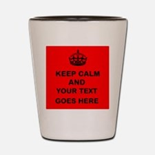 Keep calm and Your Text Shot Glass