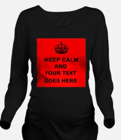 Keep calm and Your Text Long Sleeve Maternity T-Sh
