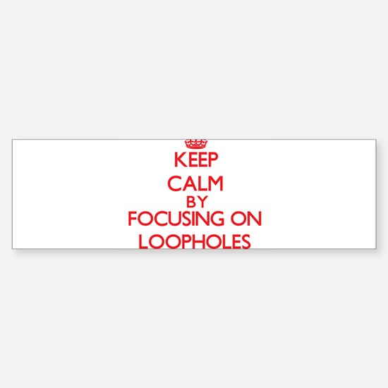 Keep Calm by focusing on Loopholes Bumper Car Car Sticker