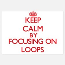 Keep Calm by focusing on Loops Invitations