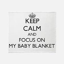 Keep Calm by focusing on My Baby Bla Throw Blanket