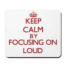 Keep Calm by focusing on Loud Mousepad
