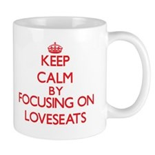 Keep Calm by focusing on Loveseats Mugs