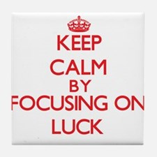 Keep Calm by focusing on Luck Tile Coaster