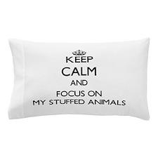 Keep Calm by focusing on My Stuffed An Pillow Case