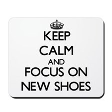 Keep Calm by focusing on New Shoes Mousepad