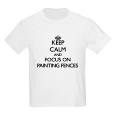 Keep Calm by focusing on Painting Fences T-Shirt