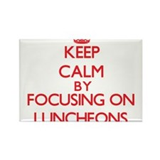 Keep Calm by focusing on Luncheons Magnets