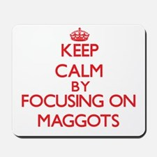 Keep Calm by focusing on Maggots Mousepad