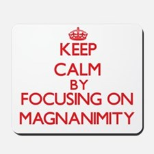 Keep Calm by focusing on Magnanimity Mousepad