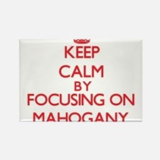 Keep Calm by focusing on Mahogany Magnets