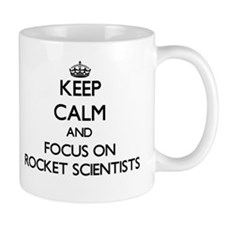 Keep Calm by focusing on Rocket Scientists Mugs
