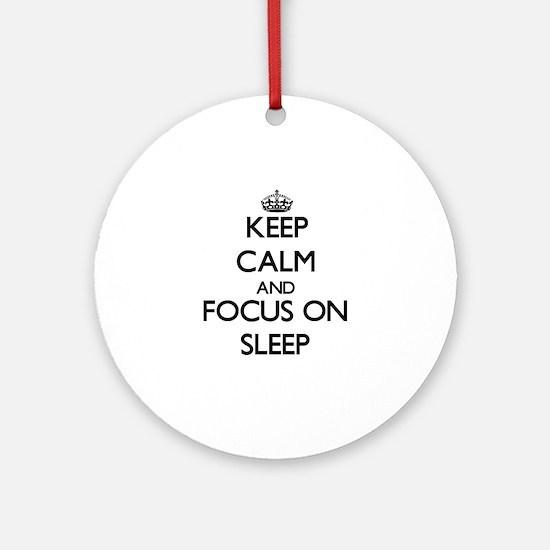 Keep Calm by focusing on Sleep Ornament (Round)